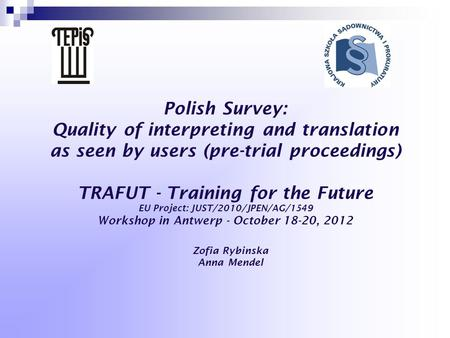 Polish Survey: Quality of interpreting and translation as seen by users (pre-trial proceedings) TRAFUT - Training for the Future EU Project: JUST/2010/JPEN/AG/1549.