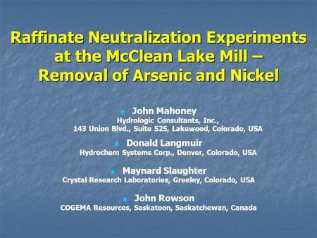 Raffinate Neutralization Experiments at the McClean Lake Mill – Removal of Arsenic and Nickel John Mahoney Hydrologic Consultants, Inc., 143 Union Blvd.,