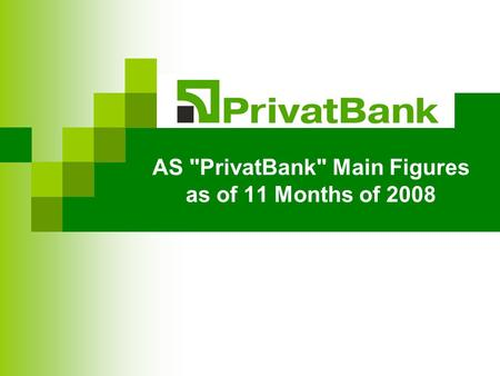 AS PrivatBank Main Figures as of 11 Months of 2008.