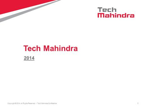 1 Copyright © 2014. All Rights Reserved. l Tech Mahindra Confidential. 2014 Tech Mahindra.