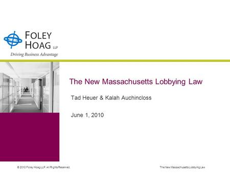 © 2010 Foley Hoag LLP. All Rights Reserved.The New Massachusetts Lobbying Law Tad Heuer & Kalah Auchincloss June 1, 2010.