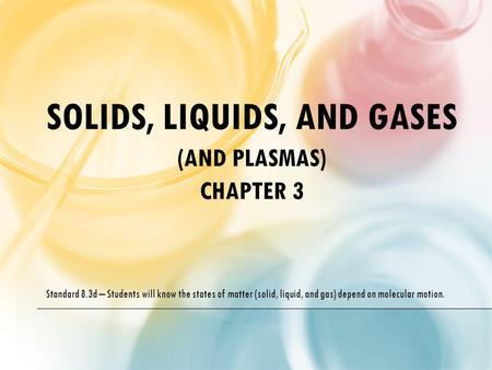 Solids, Liquids, and Gases (and Plasmas) Chapter 3