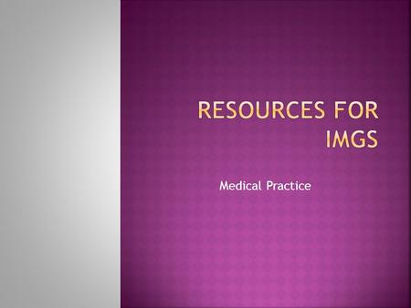 Medical Practice.  This section consists of two parts: Part 1: Medical Registration Part 2: Medicare and Working as a Doctor in Australia.