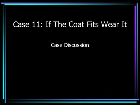 Case 11: If The Coat Fits Wear It Case Discussion.