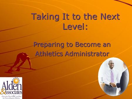 Taking It to the Next Level: Preparing to Become an Athletics Administrator.