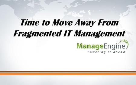 Click to edit Master title style Time to Move Away From Fragmented IT Management.