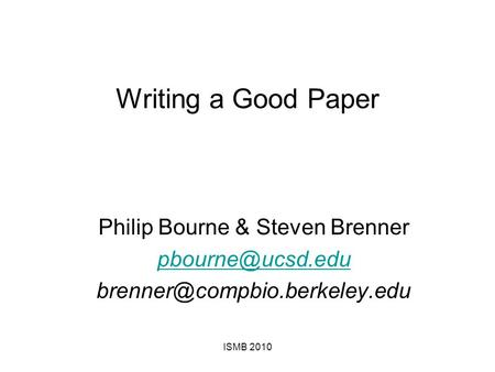 Writing a Good Paper Philip Bourne & Steven Brenner  ISMB 2010.