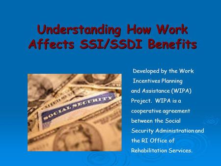 Understanding How Work Affects SSI/SSDI Benefits