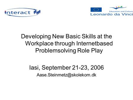 Developing New Basic Skills at the Workplace through Internetbased Problemsolving Role Play Iasi, September 21-23, 2006