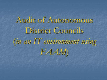 Audit of Autonomous District Councils (in an IT environment using FAAM)