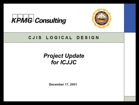 C J I S L O G I C A L D E S I G N December 17, 2001 Project Update for ICJJC.