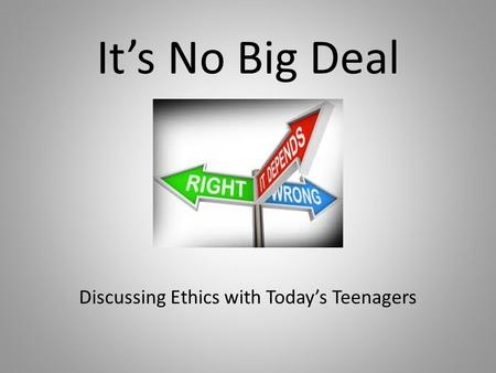 It's No Big Deal Discussing Ethics with Today's Teenagers.