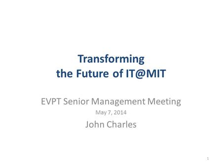Transforming the Future of EVPT Senior Management Meeting May 7, 2014 John Charles 1.