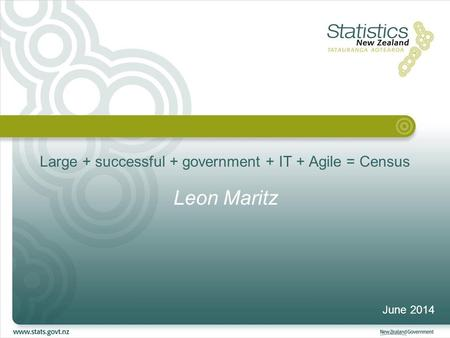 Large + successful + government + IT + Agile = Census Leon Maritz June 2014.