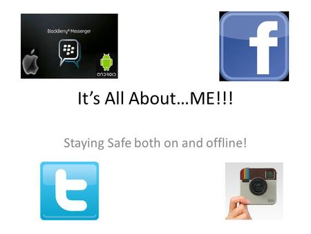 It's All About…ME!!! Staying Safe both on and offline!