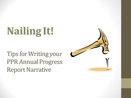 Nailing It! Tips for Writing your PPR Annual Progress Report Narrative.