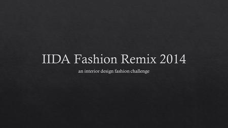 Fashion Remix is a fashion show, where interior designers will be challenged to create an outfit made of vendors products. The garment could be an ensemble.
