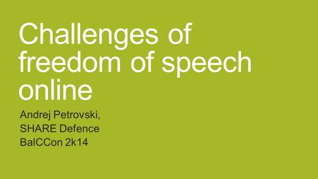 Challenges of freedom of speech online Andrej Petrovski, SHARE Defence BalCCon 2k14.