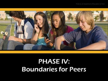 PHASE IV: Boundaries for Peers Photo by US Department of Education on Flickr.