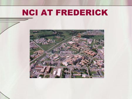 NCI AT FREDERICK. NCI at Frederick Fort Detrick Army installation.