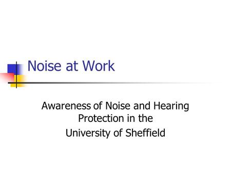Noise at Work Awareness of Noise and Hearing Protection in the