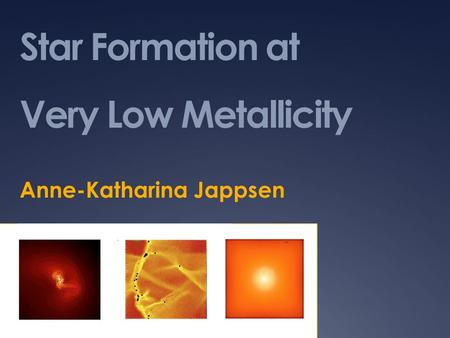 Star Formation at Very Low Metallicity Anne-Katharina Jappsen.
