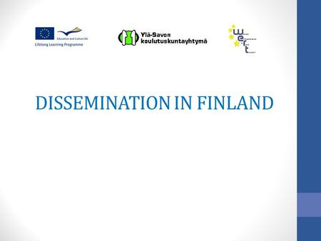 DISSEMINATION IN FINLAND. Main target groups for dissemination : 1.Teachers and training organisations 2.Center for Economic Development, Transport and.