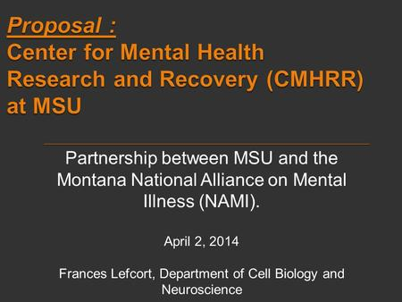 Partnership between MSU and the Montana National Alliance on Mental Illness (NAMI). April 2, 2014 Frances Lefcort, Department of Cell Biology and Neuroscience.