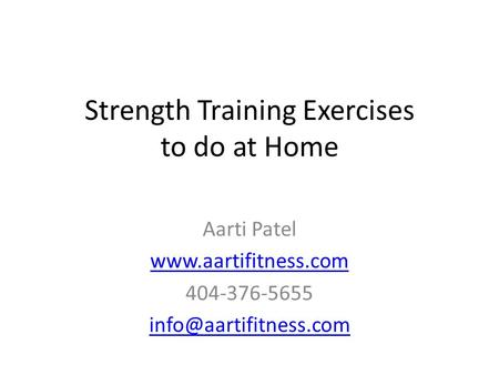 Strength Training Exercises to do at Home Aarti Patel  404-376-5655