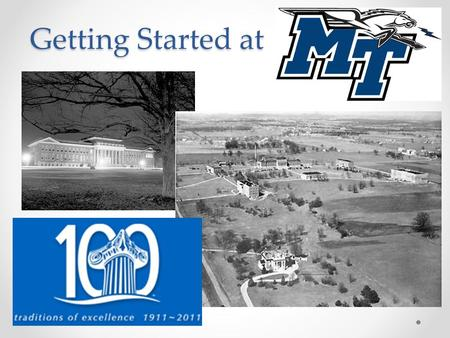 Getting Started at. The Beginning Founded September 11, 1911 as Middle Tennessee State Normal School Originally only a school for teacher education First.