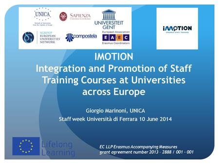 IMOTION Integration and Promotion of Staff Training Courses at Universities across Europe Giorgio Marinoni, UNICA Staff week Università di Ferrara 10 June.