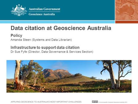Data citation at Geoscience Australia Policy Amanda Steen (Systems and Data Librarian) Infrastructure to support data citation Dr Sue Fyfe (Director, Data.