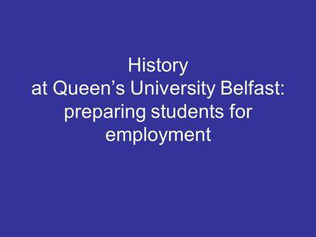 History at Queen's University Belfast: preparing students for employment.