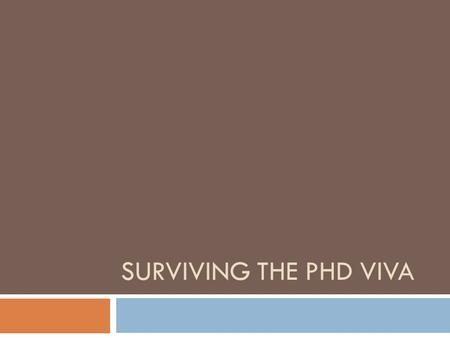 SURVIVING THE PHD VIVA. Outline 2  What is the PhD viva?  How does it work?  What does 'surviving' the viva mean?  What are examiners looking for?