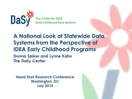 The Center for IDEA Early Childhood Data Systems A National Look at Statewide Data Systems from the Perspective of IDEA Early Childhood Programs Donna.