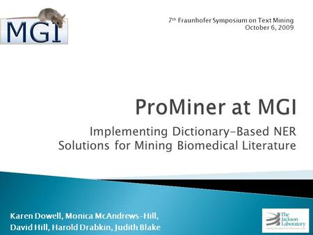 Implementing Dictionary-Based NER Solutions for Mining Biomedical Literature Karen Dowell, Monica McAndrews-Hill, David Hill, Harold Drabkin, Judith Blake.