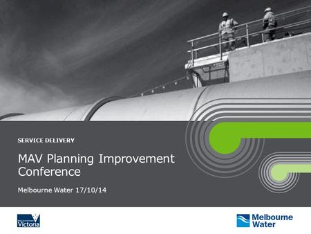SERVICE DELIVERY MAV Planning Improvement Conference Melbourne Water 17/10/14.