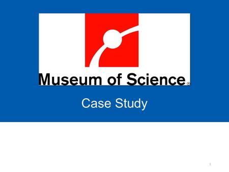Case Study 1. Our Mission The Museum's mission is to play a leading role in transforming the nation's relationship with science and technology.