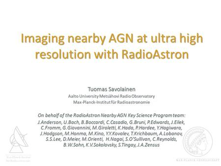 Imaging nearby AGN at ultra high resolution with RadioAstron Tuomas Savolainen Aalto University Metsähovi Radio Observatory Max-Planck-Institut für Radioastronomie.