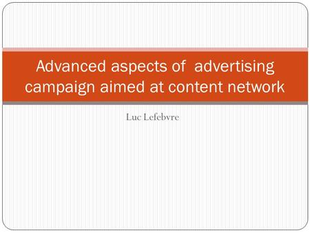Luc Lefebvre Advanced aspects of advertising campaign aimed at content network.