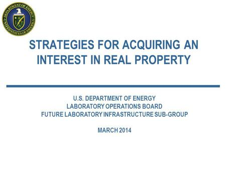STRATEGIES FOR ACQUIRING AN INTEREST IN REAL PROPERTY U.S. DEPARTMENT OF ENERGY LABORATORY OPERATIONS BOARD FUTURE LABORATORY INFRASTRUCTURE SUB-GROUP.