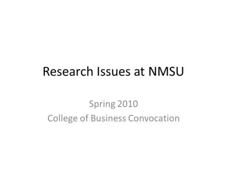 Research Issues at NMSU Spring 2010 College of Business Convocation.