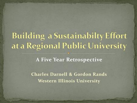 A Five Year Retrospective Charles Darnell & Gordon Rands Western Illinois University.