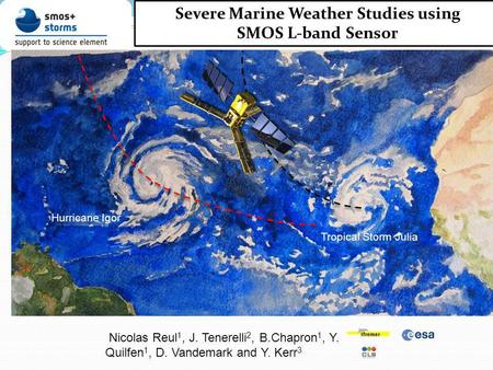 Hurricane Igor Tropical Storm Julia Severe Marine Weather Studies using SMOS L-band Sensor Nicolas Reul 1, J. Tenerelli 2, B.Chapron 1, Y. Quilfen 1, D.