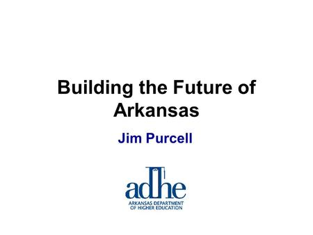 "Jim Purcell Building the Future of Arkansas. Thomas Jefferson: ""I was a revolutionary so that my children could farm and so their children could do art."""