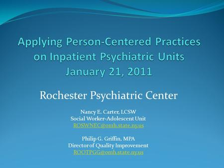 Rochester Psychiatric Center Nancy E. Carter, LCSW Social Worker-Adolescent Unit Philip G. Griffin, MPA Director of Quality Improvement.