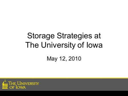Storage Strategies at The University of Iowa May 12, 2010.