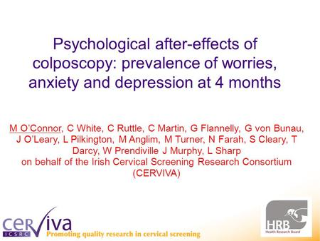 Psychological after-effects of colposcopy: prevalence of worries, anxiety and depression at 4 months M O'Connor, C White, C Ruttle, C Martin, G Flannelly,