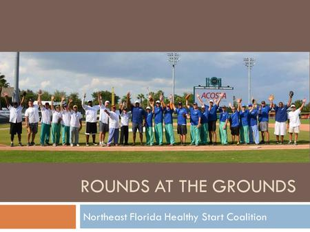 ROUNDS AT THE GROUNDS Northeast Florida Healthy Start Coalition.
