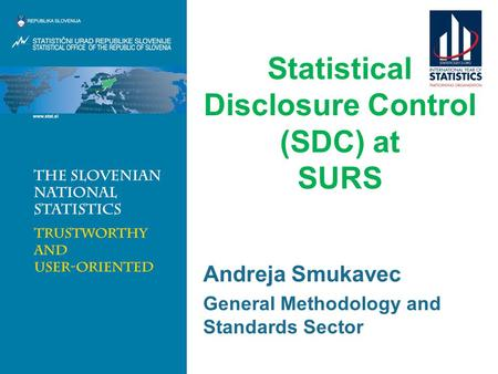 Statistical Disclosure Control (SDC) at SURS Andreja Smukavec General Methodology and Standards Sector.